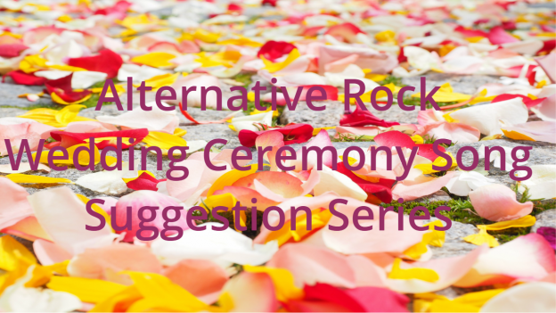 Alternative Rock Wedding Ceremony Song Suggestion Series