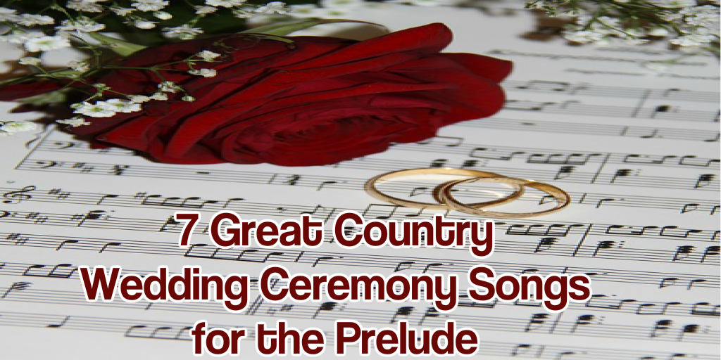 Song For A Wedding Ceremony: 7 Country Wedding Ceremony Songs For The Prelude