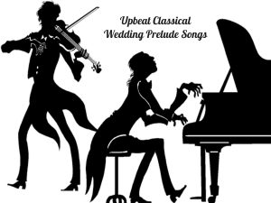 Upbeat Classical Wedding Ceremony Prelude Songs